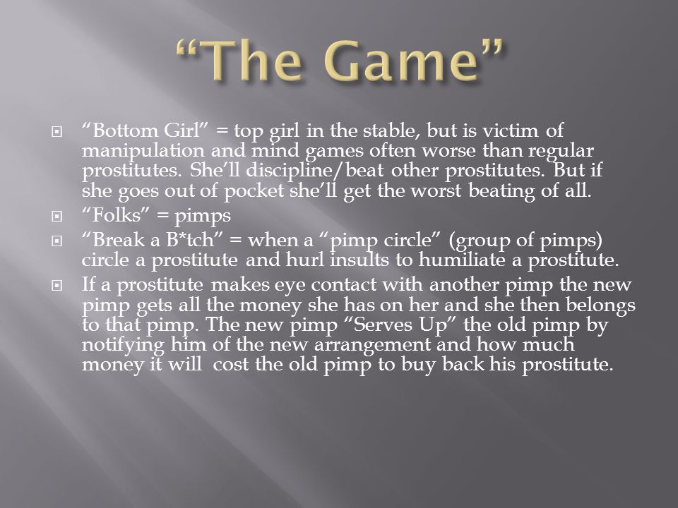  Bottom Girl = top girl in the stable, but is victim of manipulation and mind games often worse than regular prostitutes.