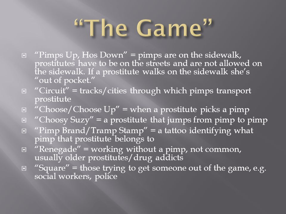  Pimps Up, Hos Down = pimps are on the sidewalk, prostitutes have to be on the streets and are not allowed on the sidewalk.