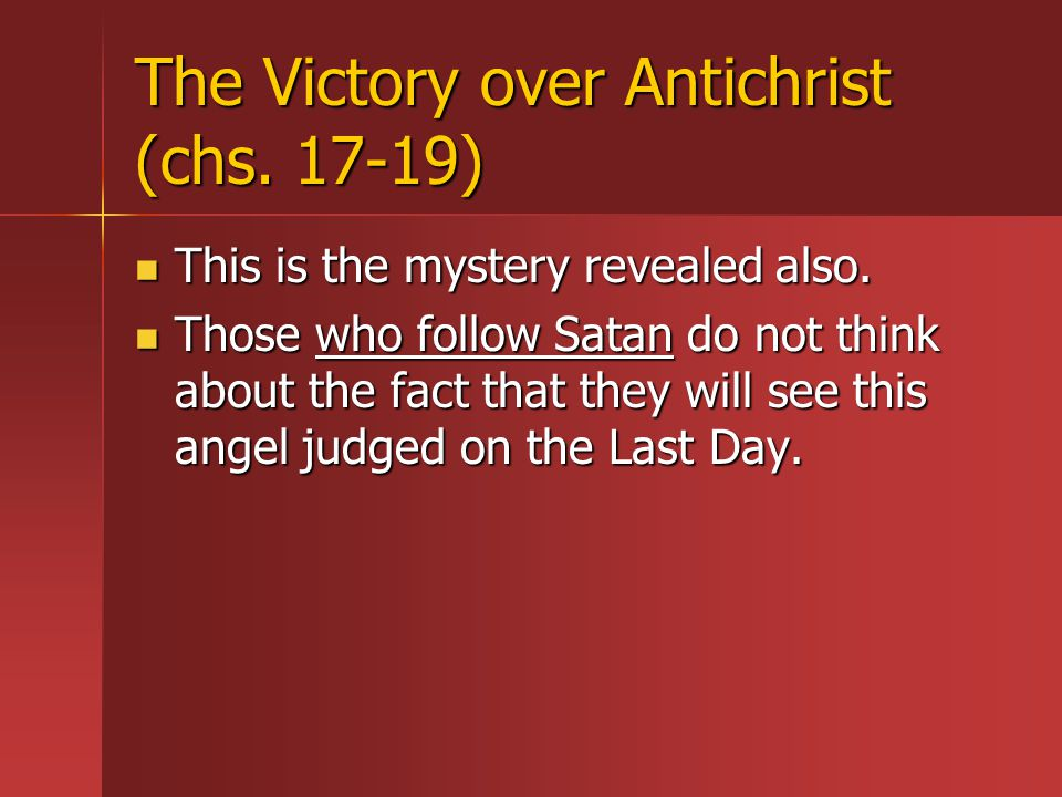 The Victory over Antichrist (chs. 17-19) This is the mystery revealed also.