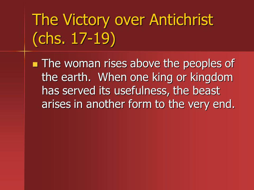 The Victory over Antichrist (chs. 17-19) The woman rises above the peoples of the earth.