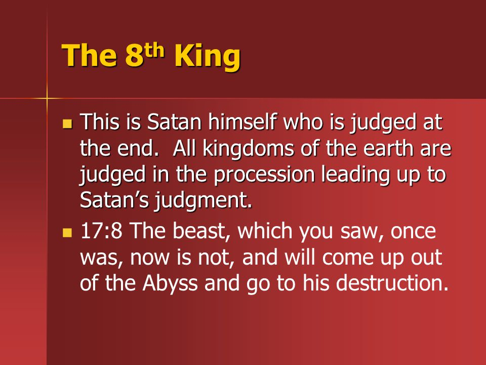 The 8 th King This is Satan himself who is judged at the end.