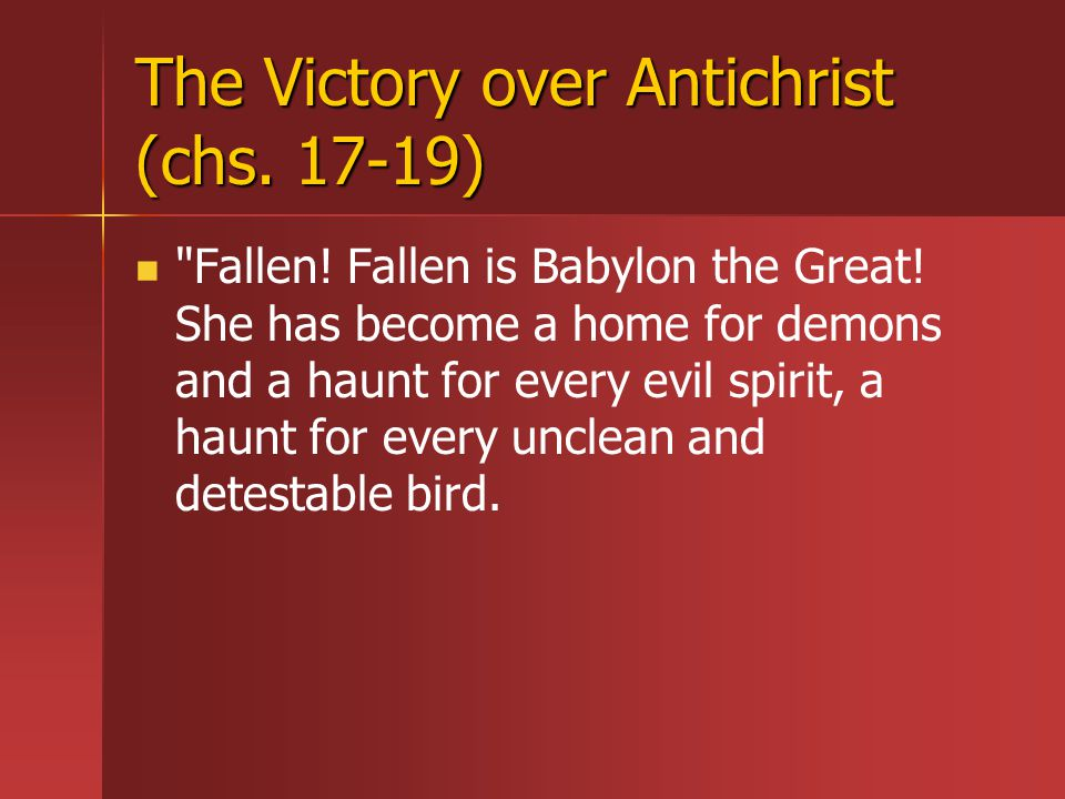 The Victory over Antichrist (chs. 17-19) Fallen.