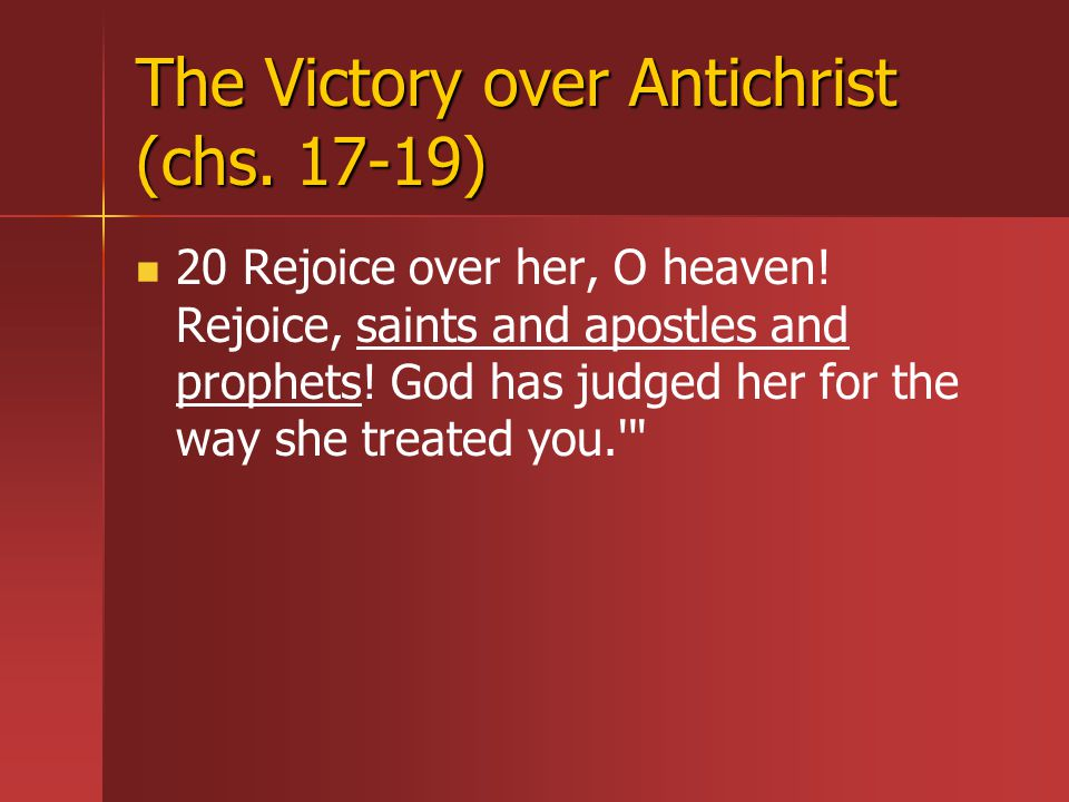The Victory over Antichrist (chs. 17-19) 20 Rejoice over her, O heaven.