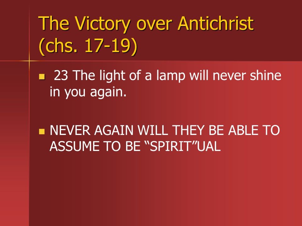 The Victory over Antichrist (chs. 17-19) 23 The light of a lamp will never shine in you again.