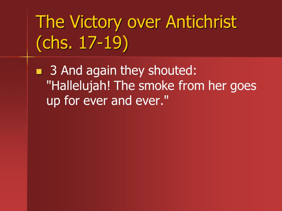 The Victory over Antichrist (chs. 17-19) 3 And again they shouted: Hallelujah.