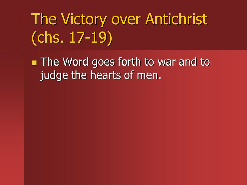 The Victory over Antichrist (chs. 17-19) The Word goes forth to war and to judge the hearts of men.
