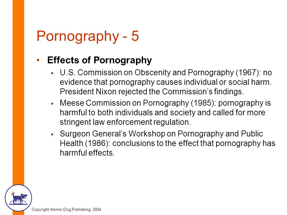 Copyright Atomic Dog Publishing, 2004 Pornography - 5 Effects of Pornography  U.S. Commission on Obscenity and Pornography (1967): no evidence that p