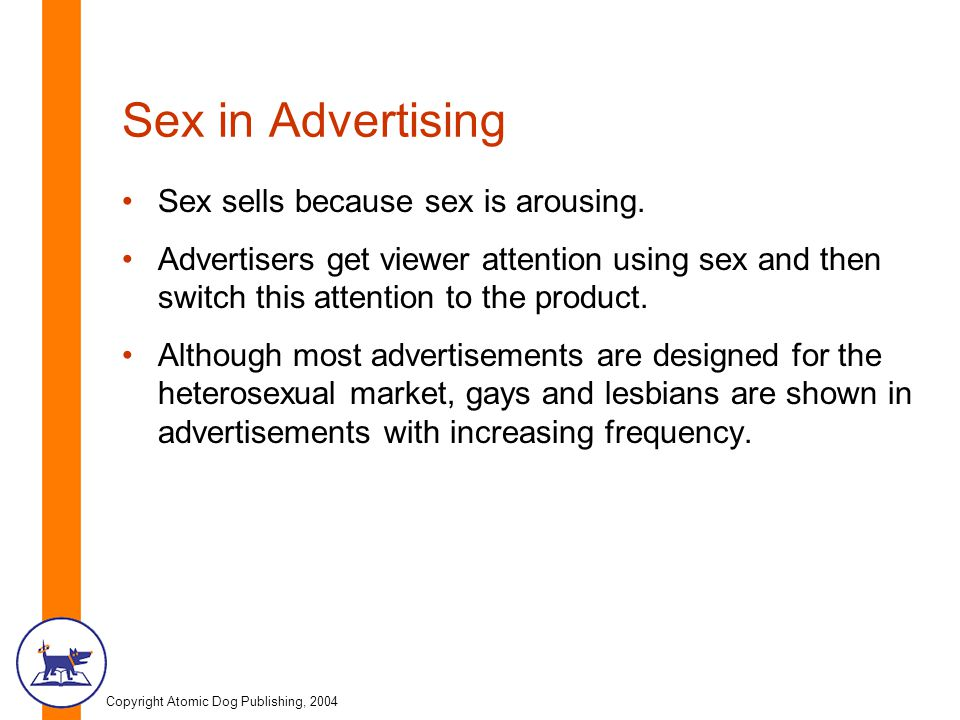 Copyright Atomic Dog Publishing, 2004 Sex in Advertising Sex sells because sex is arousing.
