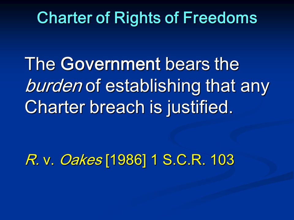 Charter of Rights of Freedoms The Government bears the burden of establishing that any Charter breach is justified.