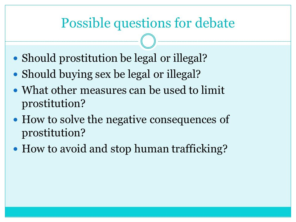 Possible questions for debate Should prostitution be legal or illegal.