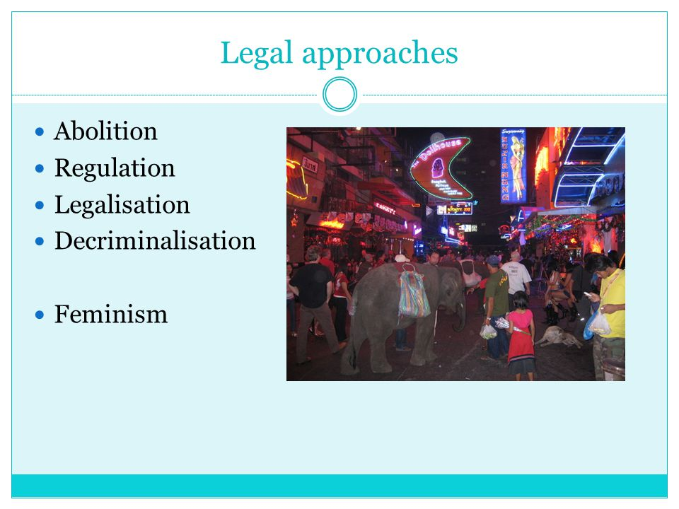 Legal approaches Abolition Regulation Legalisation Decriminalisation Feminism