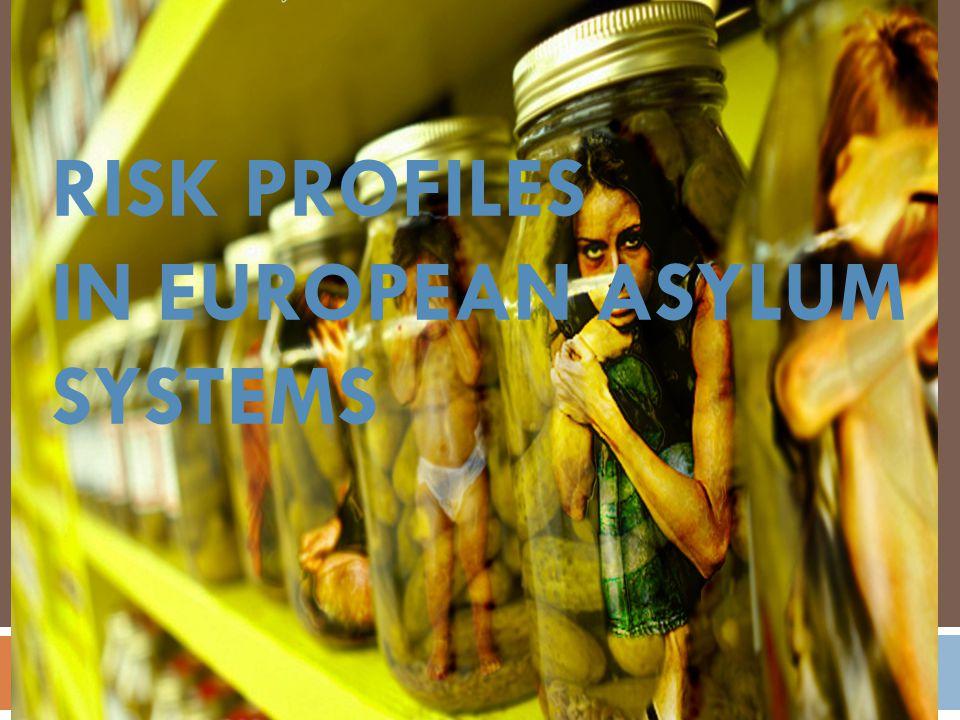 RISK PROFILES IN EUROPEAN ASYLUM SYSTEMS