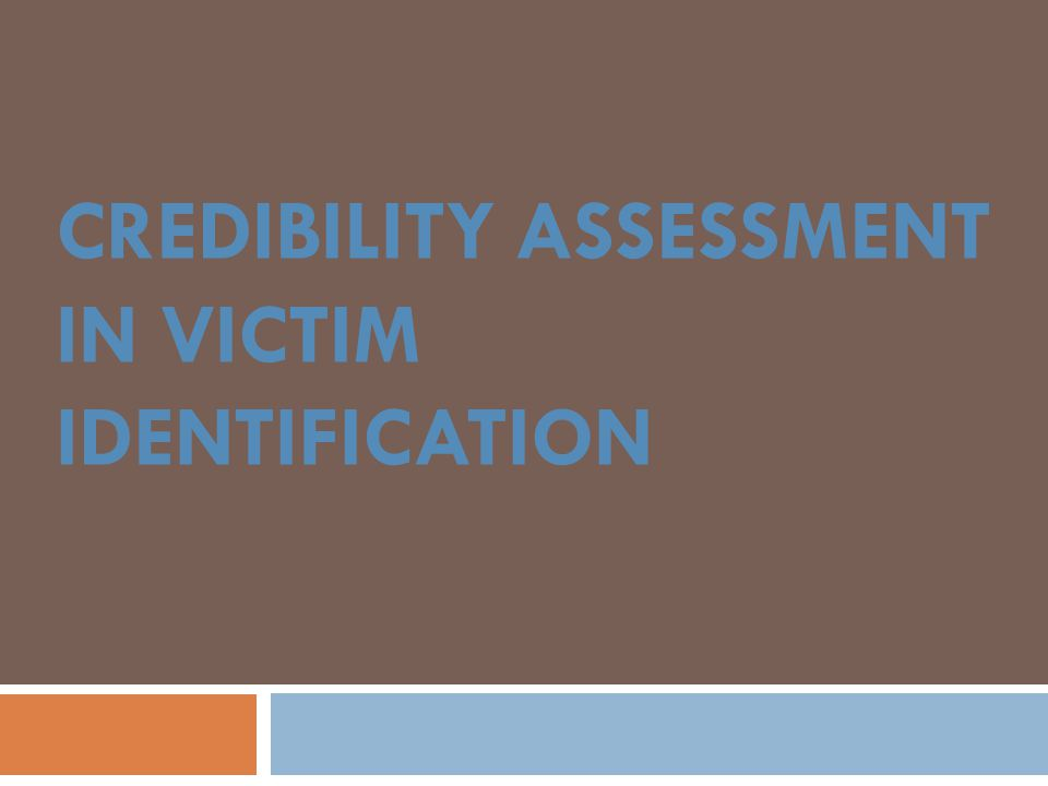CREDIBILITY ASSESSMENT IN VICTIM IDENTIFICATION