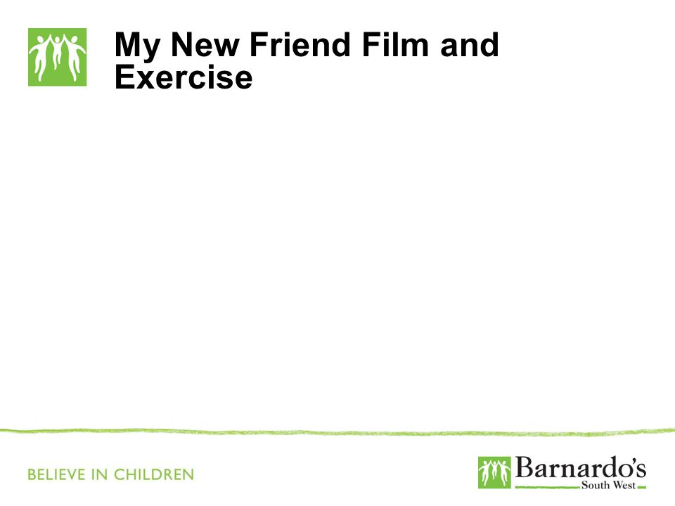 My New Friend Film and Exercise