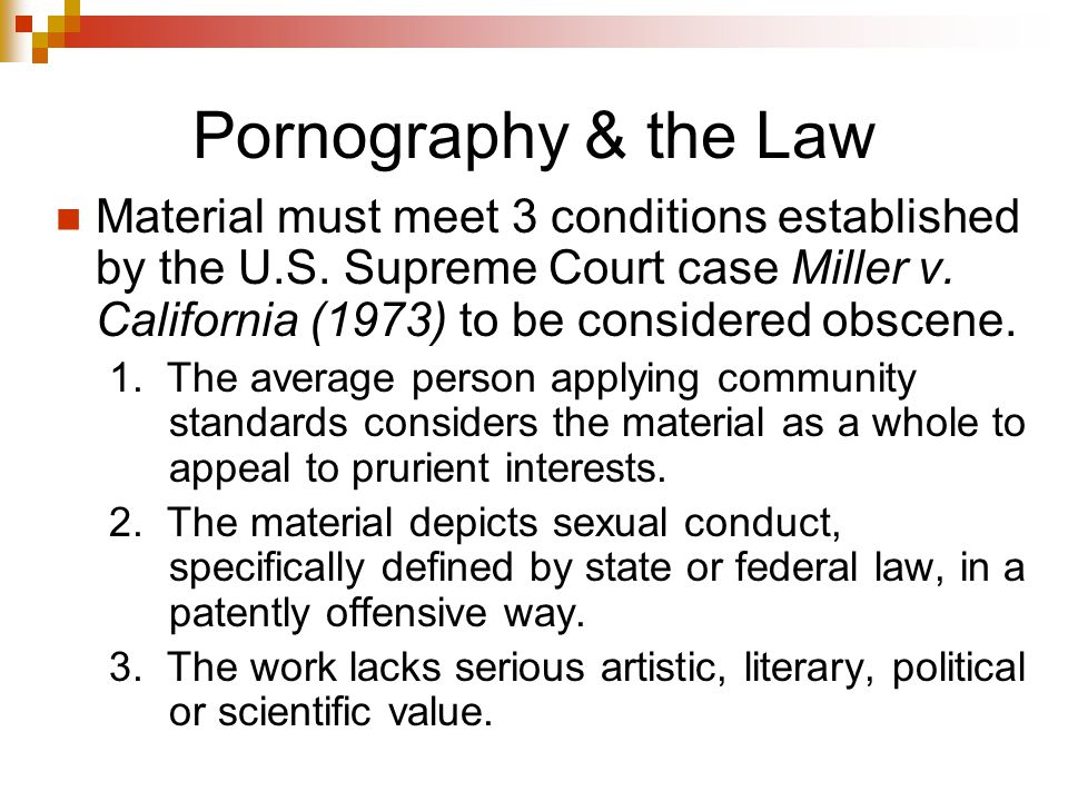 Pornography & the Law Material must meet 3 conditions established by the U.S.