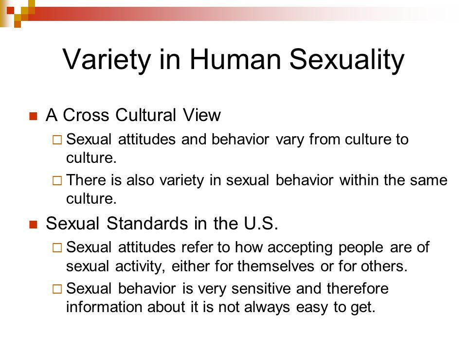 Variety in Human Sexuality A Cross Cultural View  Sexual attitudes and behavior vary from culture to culture.