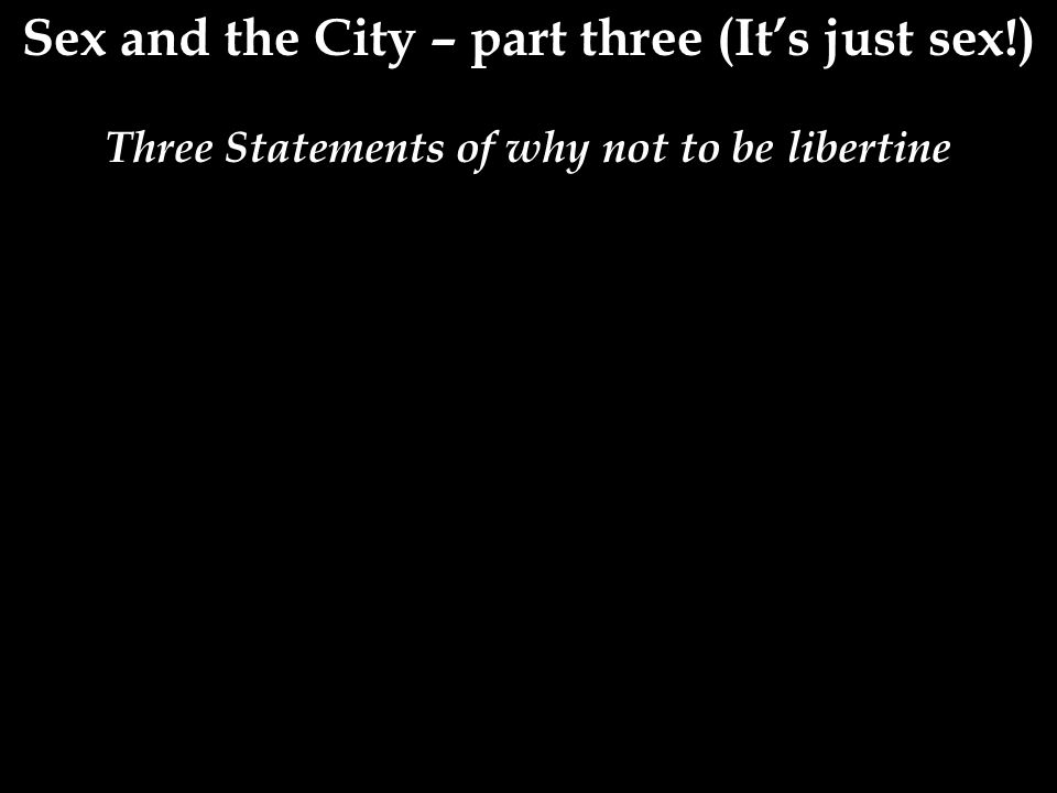 Sex and the City – part three (It's just sex!) Three Statements of why not to be libertine