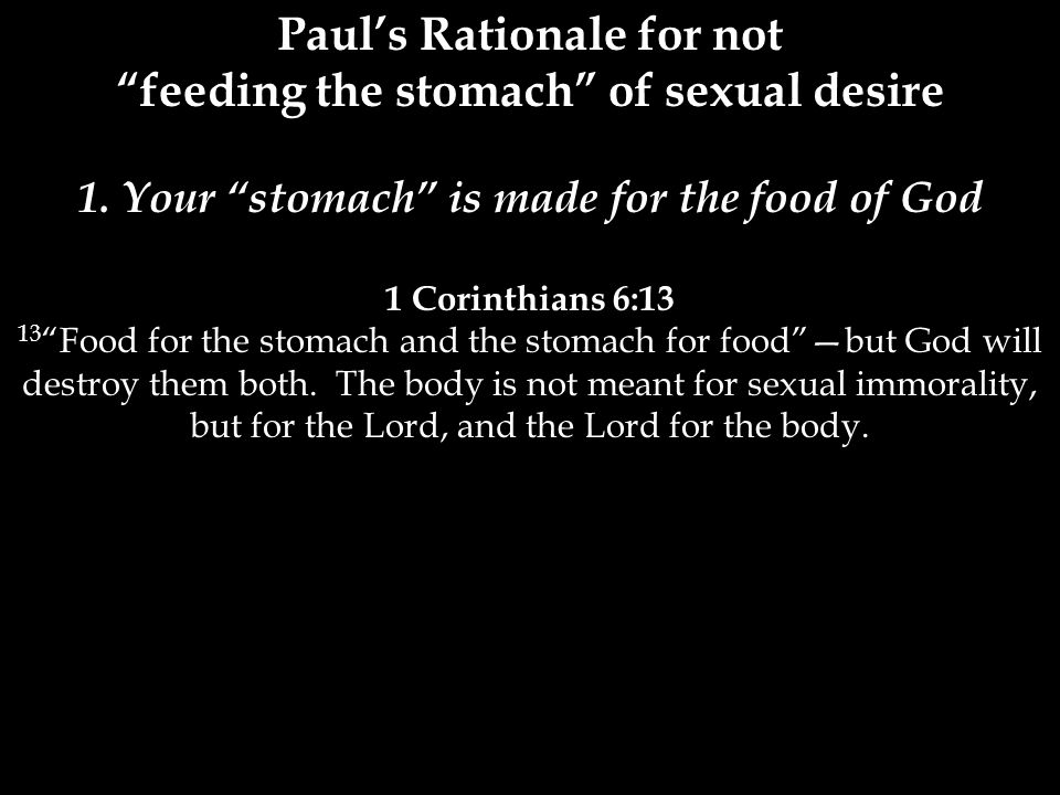 Paul's Rationale for not feeding the stomach of sexual desire 1.