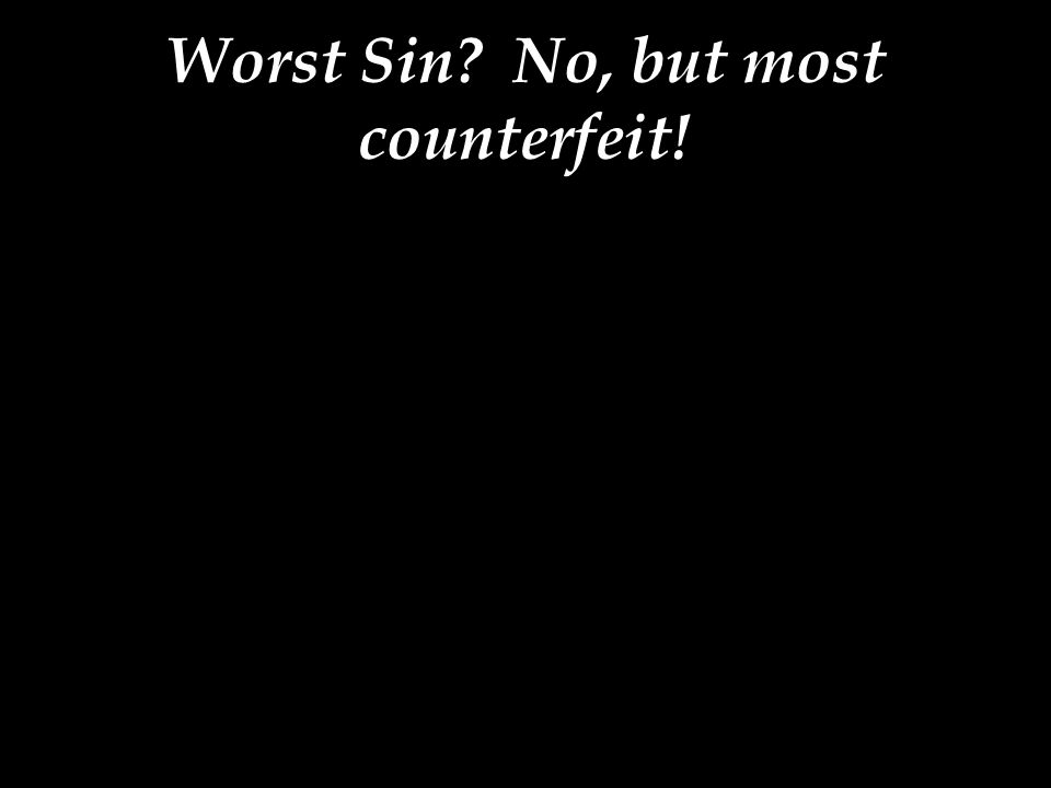 Worst Sin No, but most counterfeit!
