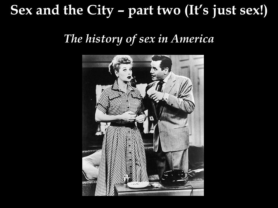 Sex and the City – part two (It's just sex!) The history of sex in America
