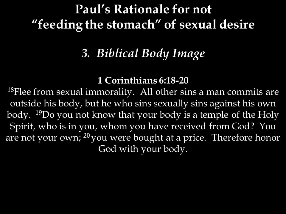 Paul's Rationale for not feeding the stomach of sexual desire 3.