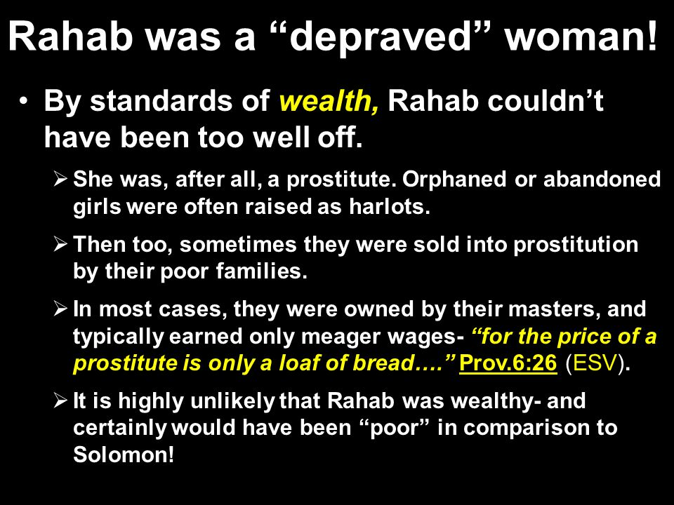 Rahab was a depraved woman. By standards of wealth, Rahab couldn't have been too well off.
