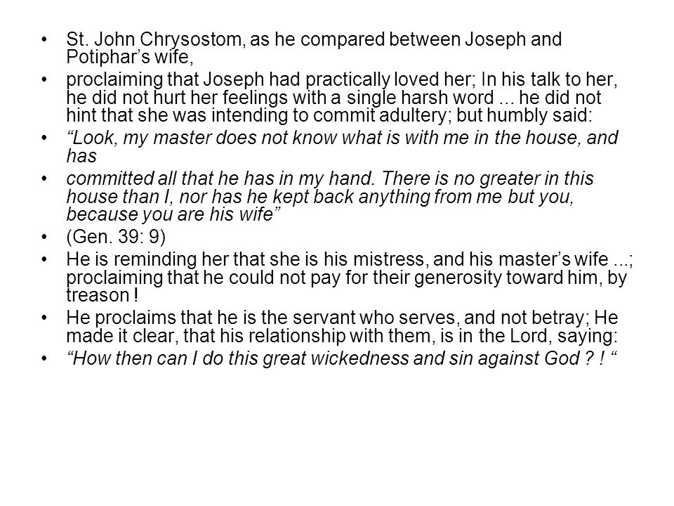 St. John Chrysostom, as he compared between Joseph and Potiphar's wife, proclaiming that Joseph had practically loved her; In his talk to her, he did