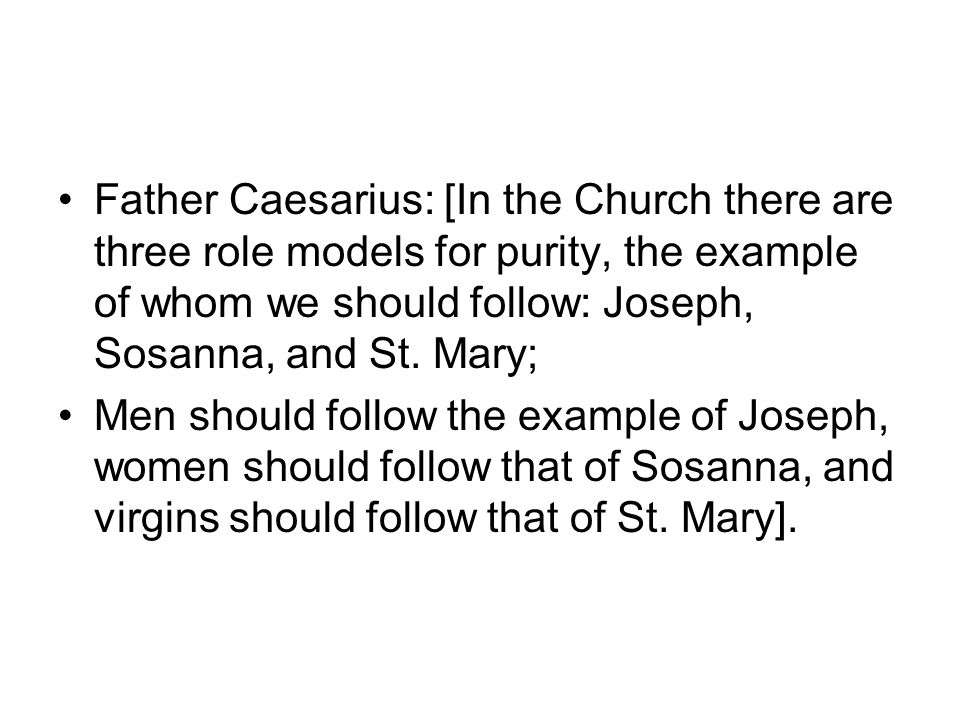 Father Caesarius: [In the Church there are three role models for purity, the example of whom we should follow: Joseph, Sosanna, and St.
