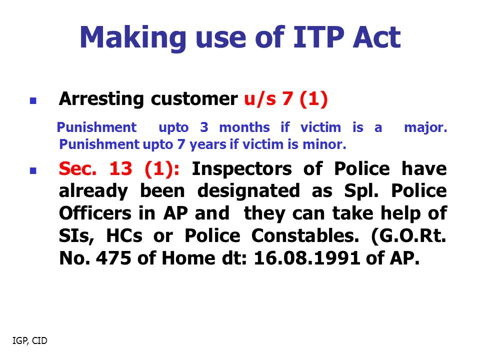 IGP, CID Making use of ITP Act Arresting customer u/s 7 (1) Punishment upto 3 months if victim is a major.