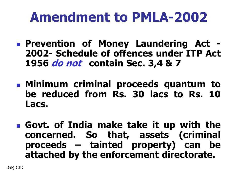 IGP, CID Amendment to PMLA-2002 Prevention of Money Laundering Act - 2002- Schedule of offences under ITP Act 1956 do not contain Sec.