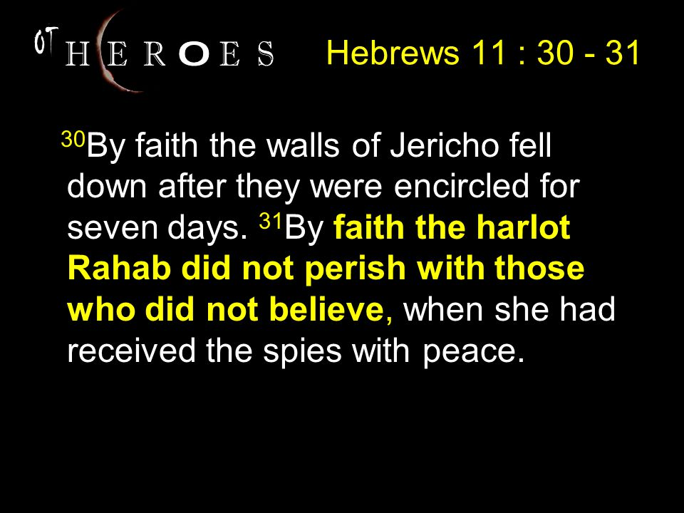 30 By faith the walls of Jericho fell down after they were encircled for seven days.
