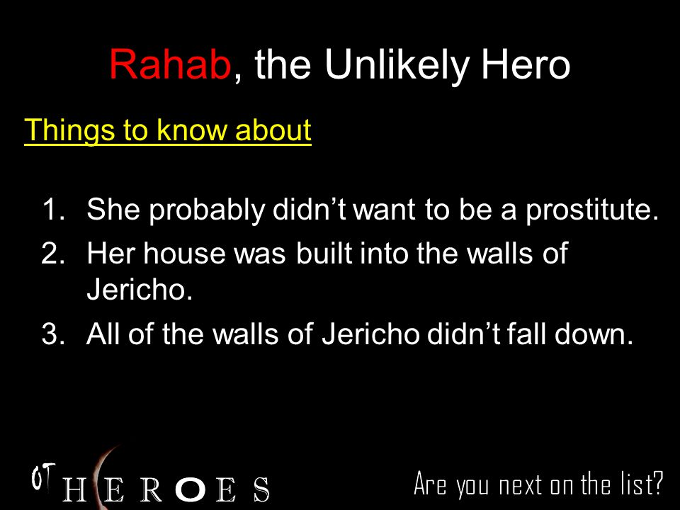 Things to know about Rahab, the Unlikely Hero 1.She probably didn't want to be a prostitute.