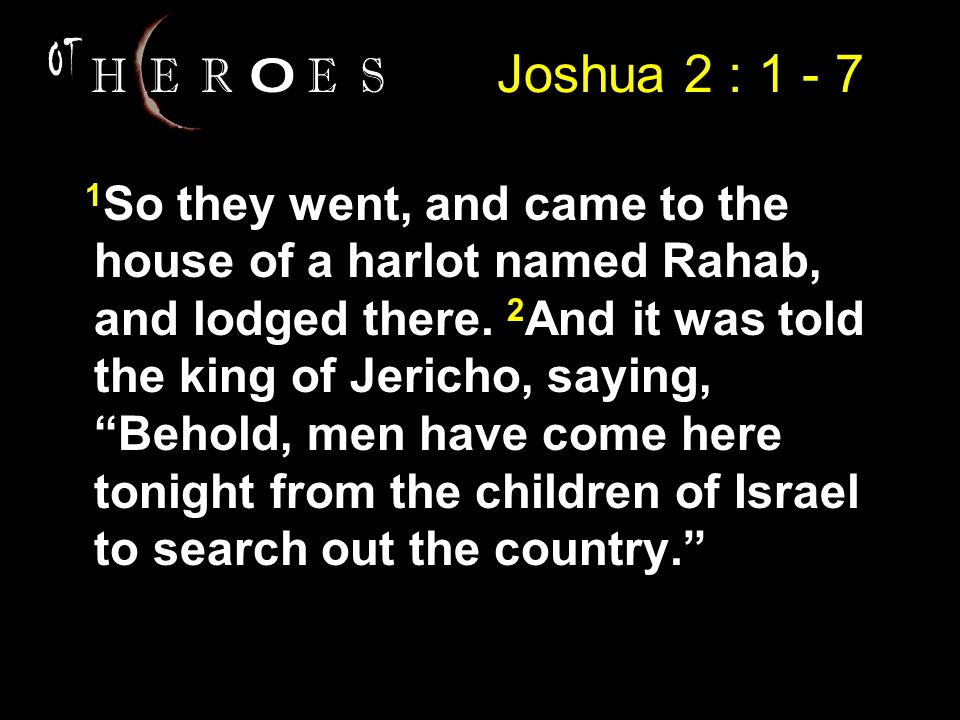 1 So they went, and came to the house of a harlot named Rahab, and lodged there.