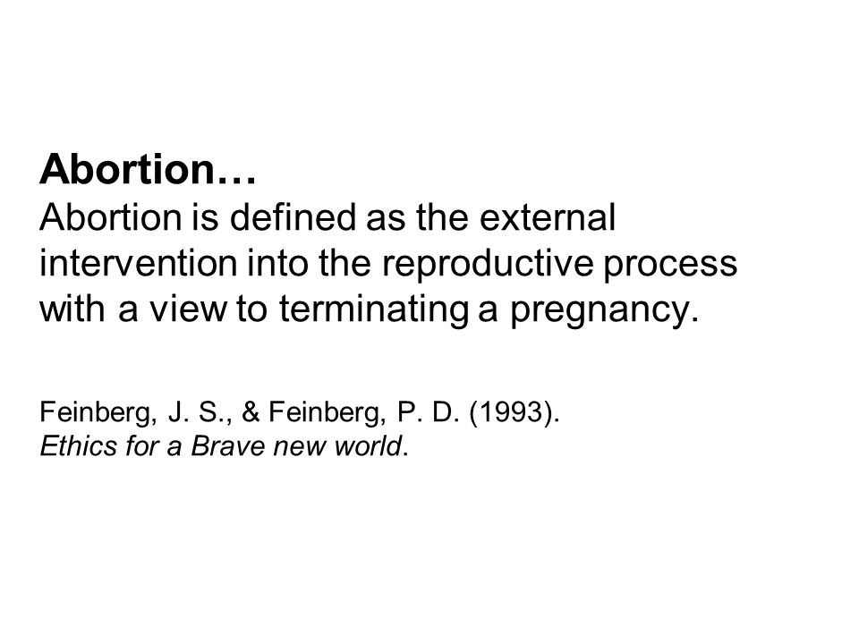 Abortion… Abortion is defined as the external intervention into the reproductive process with a view to terminating a pregnancy.