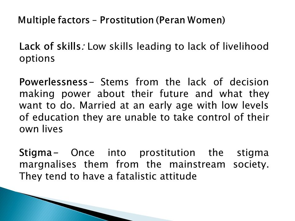 Multiple factors – Prostitution (Peran Women) Lack of skills: Low skills leading to lack of livelihood options Powerlessness- Stems from the lack of d