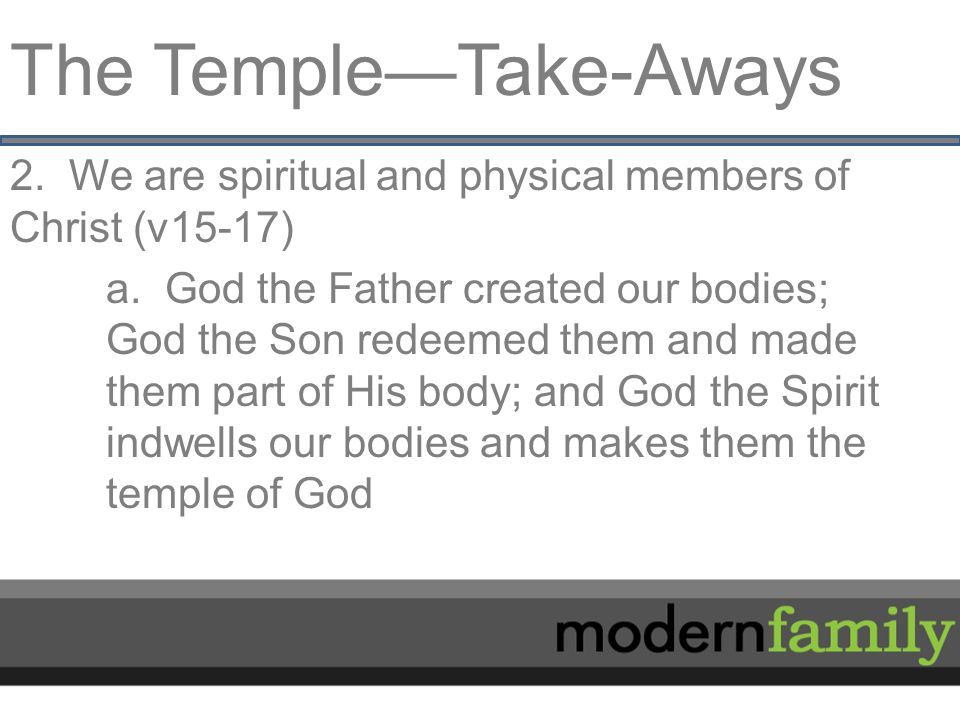 The Temple—Take-Aways 2. We are spiritual and physical members of Christ (v15-17) a.