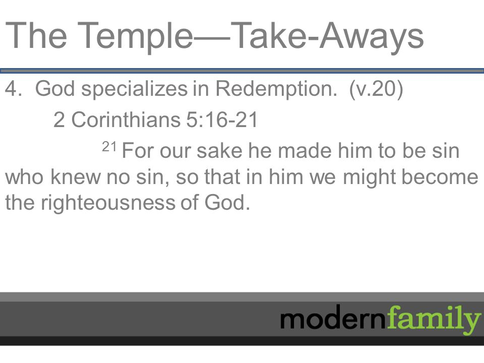The Temple—Take-Aways 4. God specializes in Redemption.