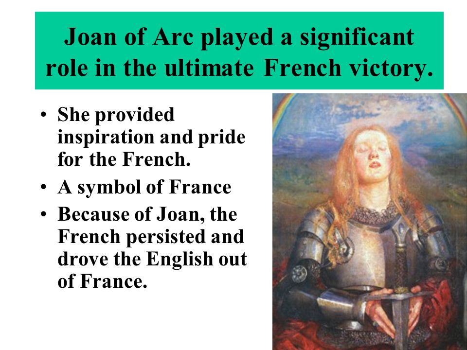 Joan of Arc played a significant role in the ultimate French victory.