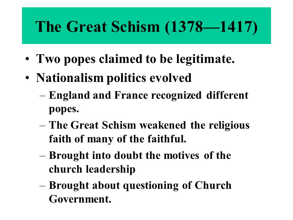 The Great Schism (1378—1417) Two popes claimed to be legitimate.