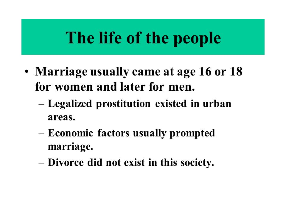 The life of the people Marriage usually came at age 16 or 18 for women and later for men.