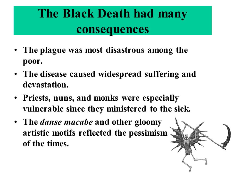 The Black Death had many consequences The plague was most disastrous among the poor.