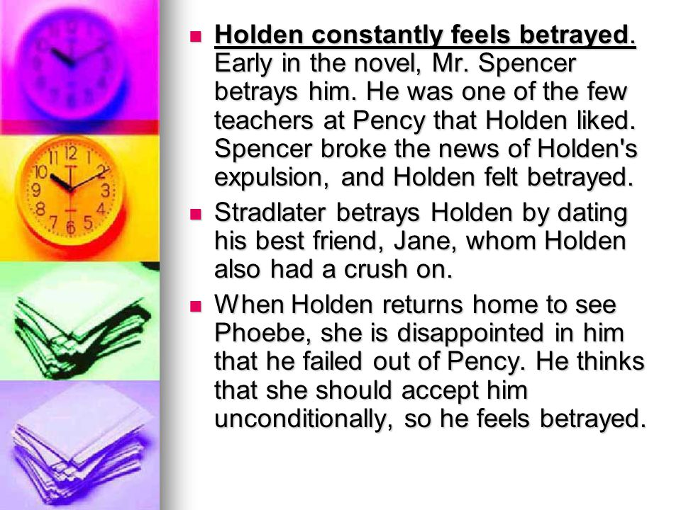Holden constantly feels betrayed.Early in the novel, Mr.