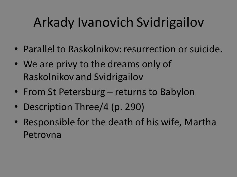Arkady Ivanovich Svidrigailov Parallel to Raskolnikov: resurrection or suicide.