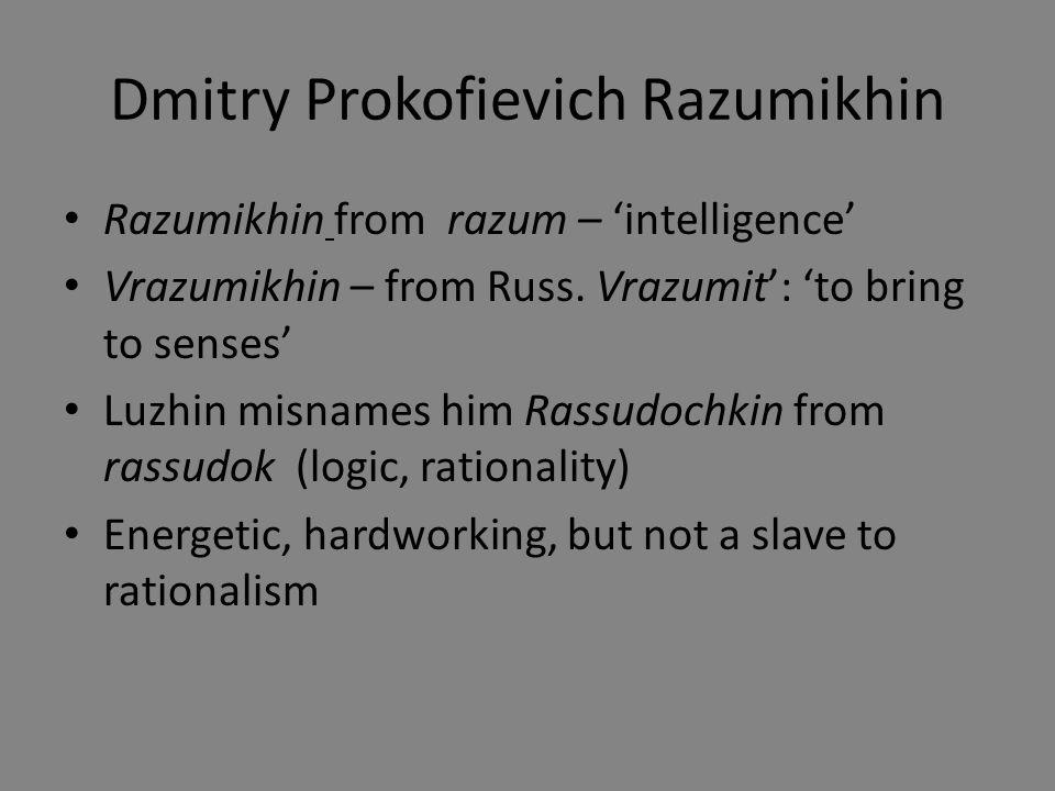 Dmitry Prokofievich Razumikhin Razumikhin from razum – 'intelligence' Vrazumikhin – from Russ.
