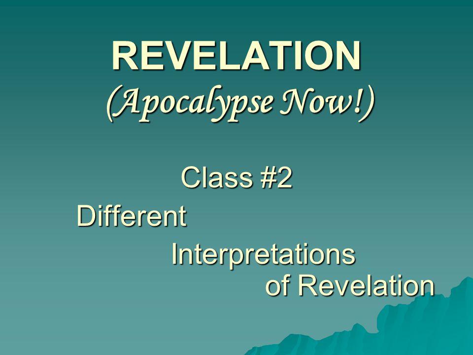 REVELATION (Apocalypse Now!) Class #2 Different Interpretations of Revelation