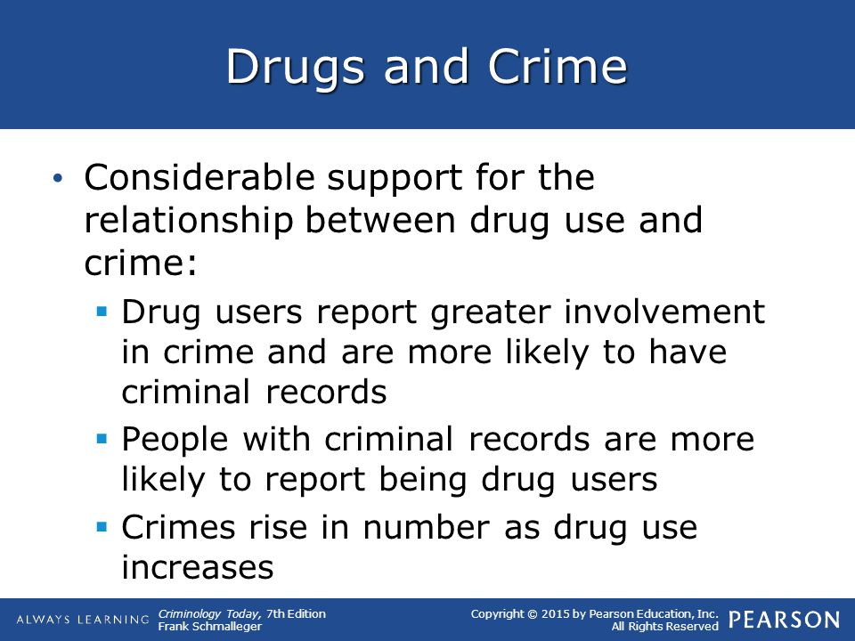 Copyright © 2015 by Pearson Education, Inc. All Rights Reserved Criminology Today, 7th Edition Frank Schmalleger Drugs and Crime Considerable support