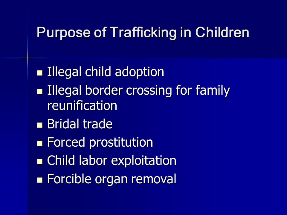 Trafficking in Children in Asia 800,000 to 900,000 men, women, and children are trafficked across international borders worldwide into forced marriage, prostitution, and slavery labor 800,000 to 900,000 men, women, and children are trafficked across international borders worldwide into forced marriage, prostitution, and slavery labor 225,000 victims or ¼ victims of world wide are trafficked annually from the Southwest and Southeast Asia 225,000 victims or ¼ victims of world wide are trafficked annually from the Southwest and Southeast Asia