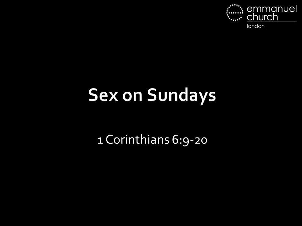 Sex on Sundays 1 Corinthians 6:9-20