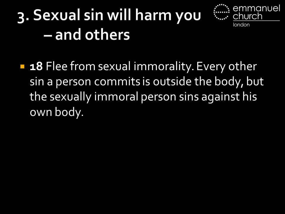 3. Sexual sin will harm you – and others  18 Flee from sexual immorality.