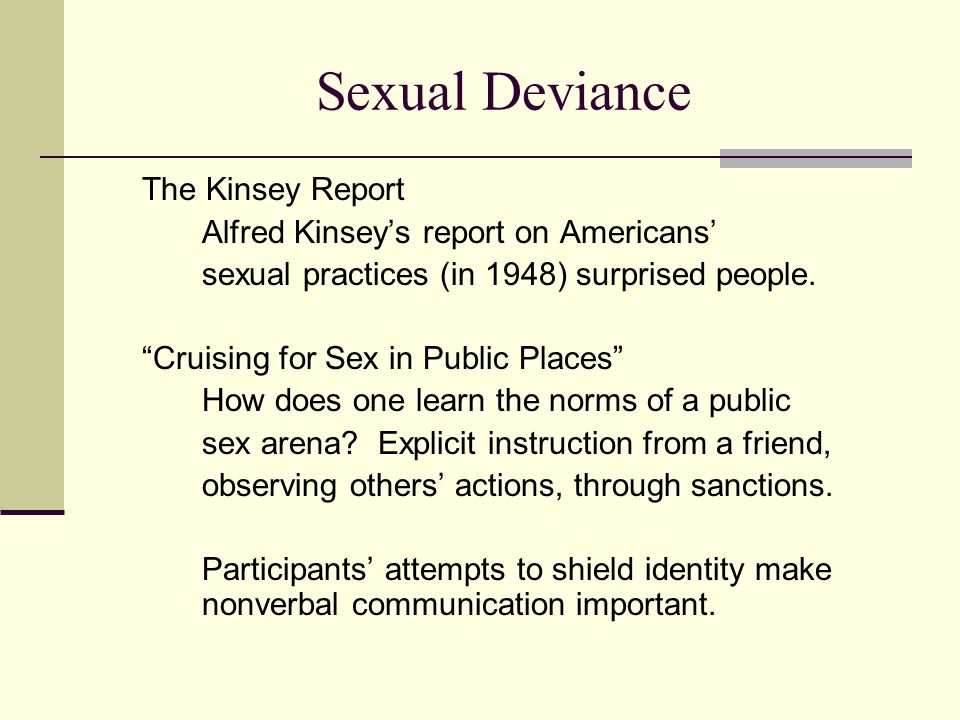 Sexual Deviance The Kinsey Report Alfred Kinsey's report on Americans' sexual practices (in 1948) surprised people.